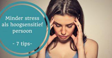minder stress als hoogsensitief hooggevoelig persoon hsper krachtig hooggevoelig