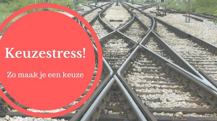 Keuzestress, hoe maak je een keuze