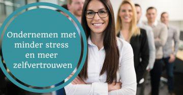ondernemen met minder stress en meer zelfvertrouwen bedrijf ondernemer