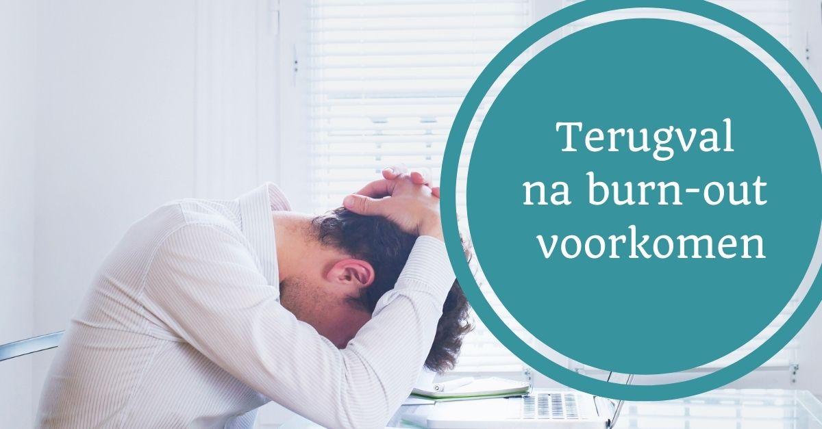 terugval na een burnout voorkomen burn-out opgebrand overspannen