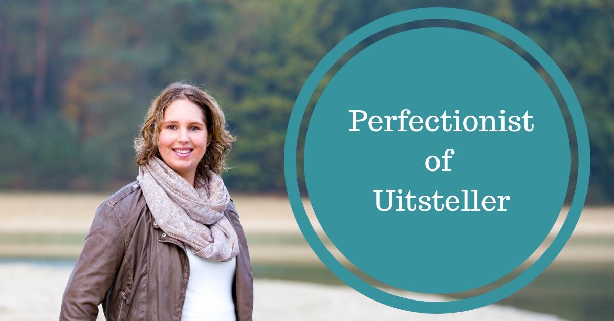 perfectionisme uitstelgedrag perfectionist uitstellen