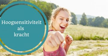hooggevoelig hoogsensitief hoogsensitiviteit hsper kracht talent positief
